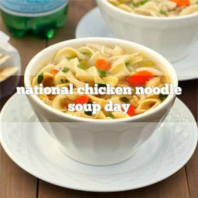 National Chicken Noodle Soup Day